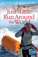 Just a Little Run Around the World 5 Years, 3 Packs of Wolves and 53 Pairs of Shoes by Rosie Swale-Pope