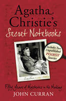 Agatha Christie's Secret Notebooks: Fifty Years of Mysteries in the Making - Includes Two Unpublished Poirot Stories by John Curran