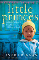 Cover for Little Princes : One Man's Promise to Bring Home the Lost Children of Nepal by Conor Grennan
