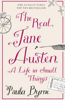 Cover for The Real Jane Austen A Life in Small Things by Paula Byrne