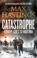 Cover for Catastrophe Europe Goes to War 1914 by Sir Max Hastings