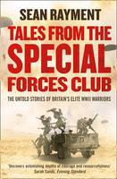 Cover for Tales from the Special Forces Club The Untold Stories of Britain's Elite WWII Warriors by Sean Rayment