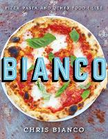 Bianco Pizza, Pasta and Other Food I Like by Chris Bianco