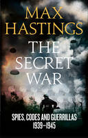Cover for Secret War Spies, Codes and Guerrillas 1939-1945 by Sir Max Hastings