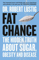 Cover for Fat Chance The Bitter Truth About Sugar by Robert H. Lustig