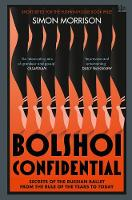 Bolshoi Confidential Secrets of the Russian Ballet from the Rule of the Tsars to Today by Simon Morrison
