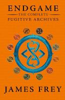 Endgame: The Fugitive Archives - The Complete Fugitive Archives (ProjectBerlin, The Moscow Meeting, The Buried Cities) by James Frey