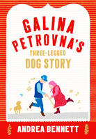 Galina Petrovna's Three-Legged Dog Story by Andrea Bennett