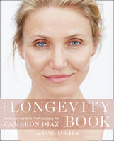 Cover for The Longevity Book The Biology of Resilience, the Privilege of Time and the New Science of Age by Cameron Diaz