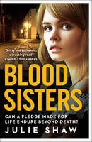 Blood Sisters Can a Pledge Made for Life Endure Beyond Death? by Julie Shaw