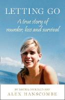 Letting Go A True Story of Murder, Loss and Survival by Rachel Nickell's Son by Alex Hanscombe