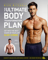 Your Ultimate Body Transformation Plan Get into the Best Shape of Your Life - in Just 12 Weeks by Nick Mitchell