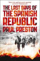 The Last Days of the Spanish Republic by Paul Preston