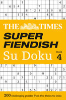 The Times Super Fiendish Su Doku Book 4: 200 of The Most Treacherous Su Doku Puzzles by The Times Mind Games