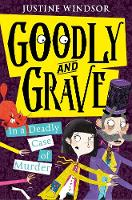 Goodly and Grave in a Deadly Case of Murder by Justine Windsor