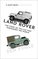 Land Rover The Story of the Car That Conquered the World by Ben Fogle