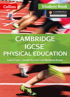 Cambridge IGCSE (R) Physical Education Student Book by Leon Fraser, Gareth Norman, Matthew Brown, Mat Lister