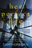 Her Perfect Life by Sam Hepburn