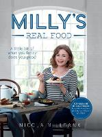 Milly's Real Food 100+ Easy and Delicious Recipes to Comfort, Restore and Put a Smile on Your Face by Nicola 'Milly' Millbank