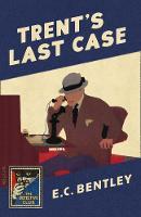 Trent's Last Case A Detective Story Club Classic Crime Novel by E. C. Bentley, John Curran, Dorothy L. Sayers