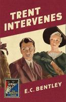 Trent Intervenes A Detective Story Club Classic Crime Novel by E. C. Bentley, Ben Ray Redman