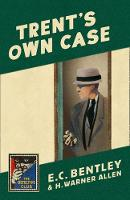 Trent's Own Case A Detective Story Club Classic Crime Novel by E. C. Bentley, Martin Edwards