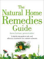The Natural Home Remedies Guide A Step-by-Step Guide to Safe and Effective Treatments for Common Ailments by Karen Sullivan