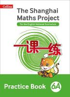 The Shanghai Maths Project Practice Book 6A by Lianghuo Fan