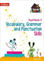 Vocabulary, Grammar and Punctuation Skills Pupil Book 2 by Abigail Steel