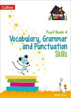 Vocabulary, Grammar and Punctuation Skills Pupil Book 4 by Abigail Steel