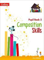 Composition Skills Pupil Book 5 by Chris Whitney, Sarah Snashall