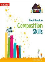 Composition Skills Pupil Book 6 by Chris Whitney