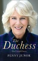 The Duchess The Untold Story - the Explosive Biography, as Seen in the Daily Mail by Penny Junor