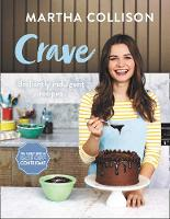 Crave Brilliantly Indulgent Recipes by Martha Collison
