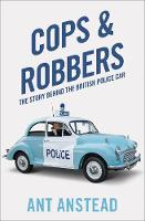 Cops and Robbers The History of the British Police Car by Ant Anstead
