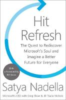 Hit Refresh The Quest to Rediscover Microsoft's Soul and Imagine a Better Future for Everyone by Satya Nadella