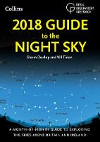 2018 Guide to the Night Sky A Month-by-Month Guide to Exploring the Skies Above Britain and Ireland by Storm Dunlop, Wil Tirion, Greenwich Royal Observatory