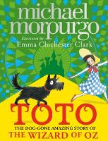 Toto The Dog-Gone Amazing Story of the Wizard of Oz by Michael Morpurgo