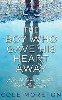 The Boy Who Gave His Heart Away The True Story of a Death That Brought Life by Cole Moreton