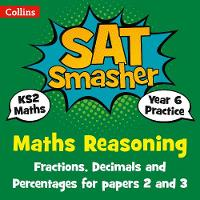 Year 6 Maths Reasoning - Fractions, Decimals and Percentages for papers 2 and 3 2018 Tests by Collins KS2