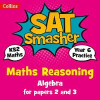 Year 6 Maths Reasoning - Algebra for papers 2 and 3 2018 Tests by Collins KS2
