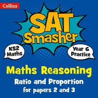 Year 6 Maths Reasoning - Ratio and Proportion for papers 2 and 3 2018 Tests by Collins KS2
