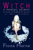 Witch: a Magickal Journey A Guide to Modern Witchcraft by Fiona Horne