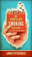The Joys of Smoking Cigarettes by James Fitzgerald