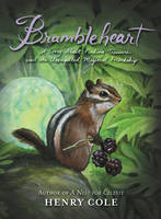 Brambleheart A Story About Finding Treasure and the Unexpected Magic of Friendship by Henry Cole