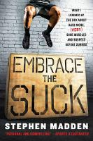Embrace the Suck What I Learned at the Box About Hard Work, (Very) Sore Muscles, and Burpees Before Sunrise by Stephen Madden