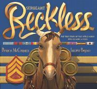 Sergeant Reckless The True Story of the Little Horse Who Became a Hero by Patricia McCormick