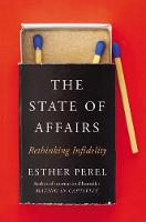 The State of Affairs Rethinking Infidelity by Esther Perel