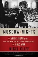 Moscow Nights The Van Cliburn Story-How One Man and His Piano Transformed the Cold War by Nigel Cliff