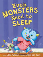 Even Monsters Need to Sleep by Lisa Wheeler
